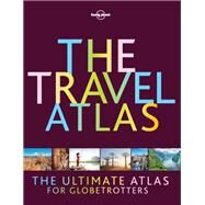 The Travel Atlas by Lonely Planet Publications, 9781787016965
