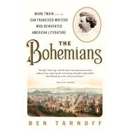 The Bohemians: Mark Twain and the San Francisco Writers Who Reinvented American Literature by Tarnoff, Ben, 9780143126966