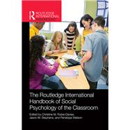 Routledge International Handbook of Social Psychology of the Classroom by Rubie-Davies; Christine M., 9780415856966