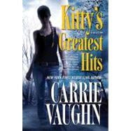 Kitty's Greatest Hits by Vaughn, Carrie, 9780765326966