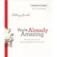 You're Already Amazing Lifegrowth Guide by Gerth, Holley, 9780800726966