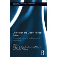 Domination and Global Political Justice: Conceptual, Historical and Institutional Perspectives by Buckinx; Barbara, 9781138796966