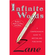 Zane's Infinite Words A Comprehensive Guide to Writing and Publishing by Zane, 9781476766966