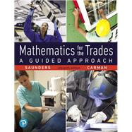 Mathematics for the Trades A Guided Approach by Saunders, Hal; Carman, Robert, 9780134756967
