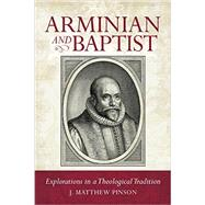 Arminian and Baptist by Pinson, Matthew, 9780892656967