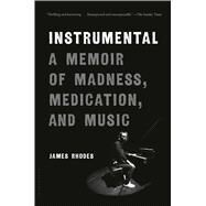 Instrumental A Memoir of Madness, Medication, and Music by Rhodes, James, 9781632866967