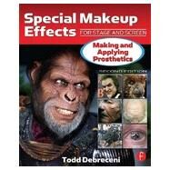 Special Makeup Effects for Stage and Screen: Making and Applying Prosthetics by Debreceni; Todd, 9780240816968