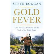 Gold Fever One Man's Adventures on the Trail of the Gold Rush by Boggan, Steve, 9781780746968