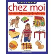 First French: Chez Moi An introduction to commonly used French words and phrases around the home, with 500 lively photographs by Leroy-Bennett, Veronique, 9781861476968