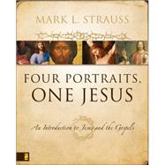 Four Portraits, One Jesus : An Introduction to Jesus and the Gospels by Mark L. Strauss, 9780310226970