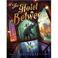 The Hotel Between by Easley, Sean, 9781534416970