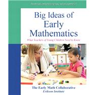 Big Ideas of Early Mathematics What Teachers of Young Children Need to Know by The Early Math Collaborative- Erikson Institute, 9780132946971