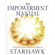 The Empowerment Manual: A Guide for Collaborative Groups by Starhawk, 9780865716971