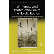 Whiteness and Postcolonialism in the Nordic Region: Exceptionalism, Migrant Others and National Identities by Loftsd=ttir,Kristfn, 9781138266971