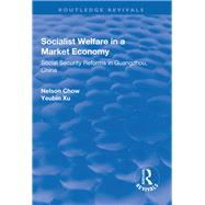 Socialist Welfare in a Market Economy: Social Security Reforms in Guangzhou, China: Social Security Reforms in Guangzhou, China by Zhou,Yongxin, 9781138716971