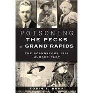 Poisoning the Pecks of Grand Rapids by Buhk, Tobin T., 9781626196971