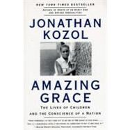 Amazing Grace : The Lives of Children and the Conscience of a Nation by Kozol, Jonathan, 9780060976972