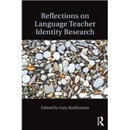 Reflections on Language Teacher Identity Research by Barkhuizen; Gary, 9781138186972