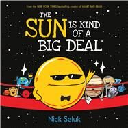 The Sun Is Kind of a Big Deal by Seluk, Nick, 9781338166972