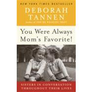 You Were Always Mom's Favorite! : Sisters in Conversation Throughout Their Lives by TANNEN, DEBORAH, 9780345496973