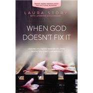 When God Doesn't Fix It by Story, Laura; Schuchmann, Jennifer (CON), 9780718036973