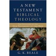 A New Testament Biblical Theology by Beale, G. K., 9780801026973