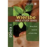 The Wiersbe Bible Study Series: 1 Kings Being Good Stewards of God's Gifts by Wiersbe, Warren W., 9781434706973