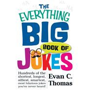 The Everything Big Book of Jokes: Hundreds of the Shortest, Longest, Silliest, Smartest, Most Hilarious Jokes You've Never Heard! by Thomas, Evan C., 9781440576973