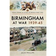 Birmingham at War 1939–45 by Phillips, Julie, 9781473866973