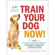 Train Your Dog Now! by Summerfield, Jennifer L., DVM, 9781507206973