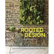 Rooted in Design: Sprout Home's Guide to Creative Indoor Planting by Heibel, Tara; De Give, Tassy; de Give, Ramsey; Lawson, Maria, 9781607746973