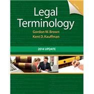 Legal Terminology 2014 Update by Brown, Gordon; Kauffman, Kent, 9780133766974
