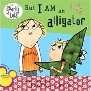 But I Am an Alligator by Child, Lauren, 9780448446974