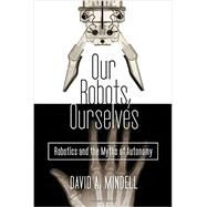 Our Robots, Ourselves by Mindell, David A., 9780525426974