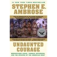 Undaunted Courage Meriwether Lewis Thomas Jefferson and the Opening of the American West by Ambrose, Stephen E., 9780684826974