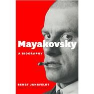 Mayakovsky: A Biography by Jangfeldt, Bengt; Watson, Harry D., 9780226056975
