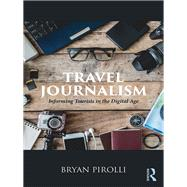 Travel Journalism: Informing Tourists in a Digital Age by Pirolli; Bryan, 9781138086975