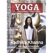 Yoga From the Ganges to Wall Street by Khanna, Radhika, 9789385936975