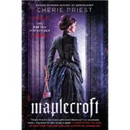 Maplecroft: The Bordew Dispatches by Priest, Cherie, 9780451466976