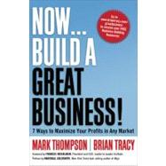 Now, Build a Great Business! : 7 Ways to Maximize Your Profits in Any Market by Thompson, Mark, 9780814416976