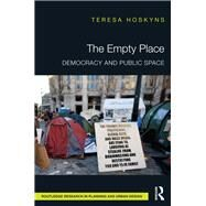 The Empty Place: Democracy and Public Space by Hoskyns; Teresa, 9781138216976