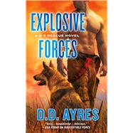 Explosive Forces A K-9 Rescue Novel by Ayres, D. D., 9781250086976