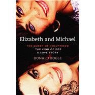 Elizabeth and Michael The Queen of Hollywood and the King of Pop�a Love Story by Bogle, Donald, 9781451676976