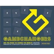 Gamechangers: Creating Innovative Strategies for Business and Brands; Lessons in Innovation from Those Winning the Game by Fisk, Peter, 9781118956977