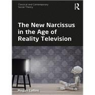 The New Narcissus in the Age of Reality Television by Collins; Megan, 9781138206977