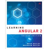 Learning Angular A Hands-On Guide to Angular 2 and Angular 4 by Dayley, Brad; Dayley, Brendan; Dayley, Caleb, 9780134576978