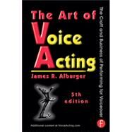The Art of Voice Acting: The Craft and Business of Performing for Voiceover by Alburger; James R., 9780415736978