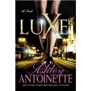 Luxe A Novel by Antoinette, Ashley, 9781250066978