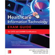 Healthcare Information Technology Exam Guide for CHTS and CAHIMS Certifications by McCormick, Kathleen; Gugerty, Brian; Mattison, John, 9781259836978