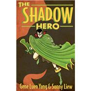 The Shadow Hero by Yang, Gene Luen; Liew, Sonny, 9781596436978